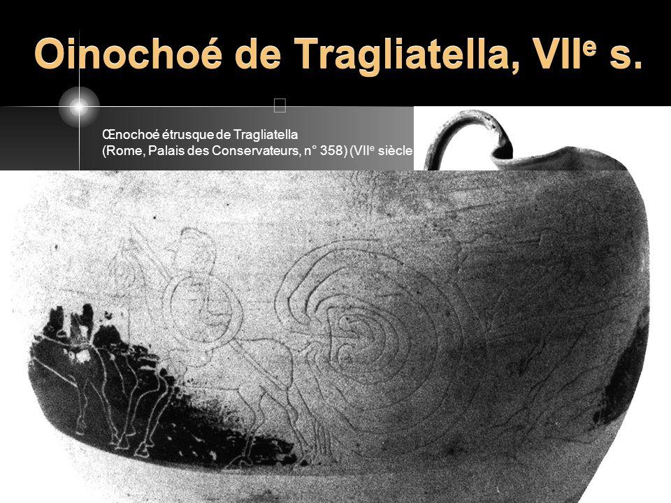 Oinochoé de Tragliatella, VII e s. Œnochoé étrusque de Tragliatella (Rome, Palais des Conservateurs, n° 358) (VII e siècle)