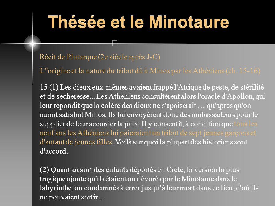 Thésée et le Minotaure Récit de Plutarque (2e siècle après J-C) L'origine et la nature du tribut dû à Minos par les Athéniens (ch. 15-16) 15 (1) Les d