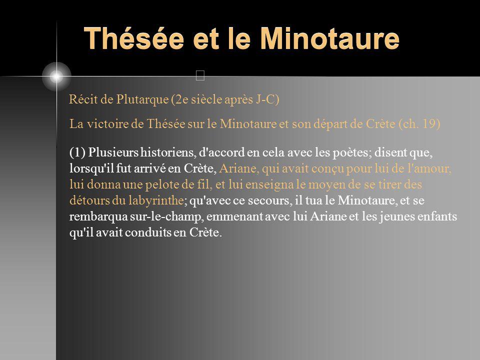 Thésée et le Minotaure Récit de Plutarque (2e siècle après J-C) La victoire de Thésée sur le Minotaure et son départ de Crète (ch. 19) (1) Plusieurs h