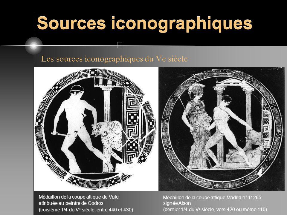 Sources iconographiques Les sources iconographiques du Ve siècle Médaillon de la coupe attique Madrid n° 11265 signée Aison (dernier 1/4 du V e siècle
