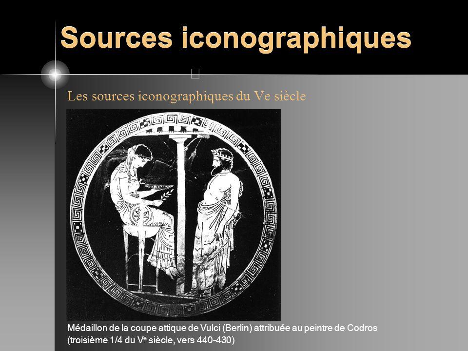 Sources iconographiques Les sources iconographiques du Ve siècle Médaillon de la coupe attique de Vulci (Berlin) attribuée au peintre de Codros (trois