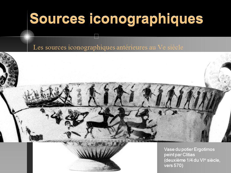 Sources iconographiques Les sources iconographiques antérieures au Ve siècle Cratère à volutes de Chiusi (Florence 4209) dit « Vase François » Vase du