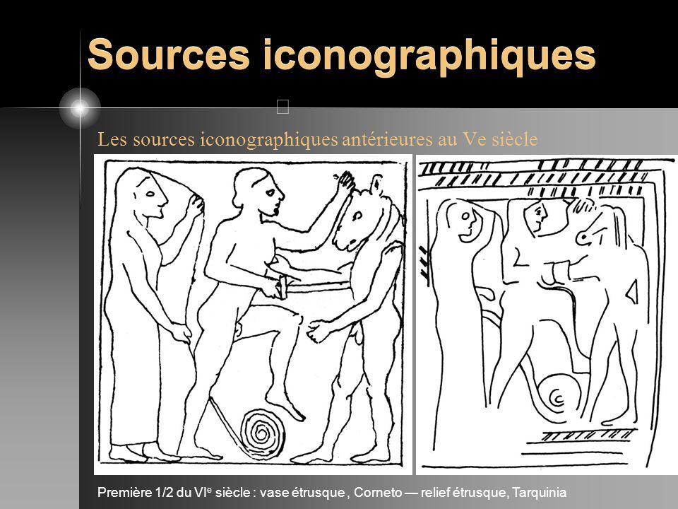 Sources iconographiques Les sources iconographiques antérieures au Ve siècle Première 1/2 du VI e siècle : vase étrusque, Corneto relief étrusque, Tar