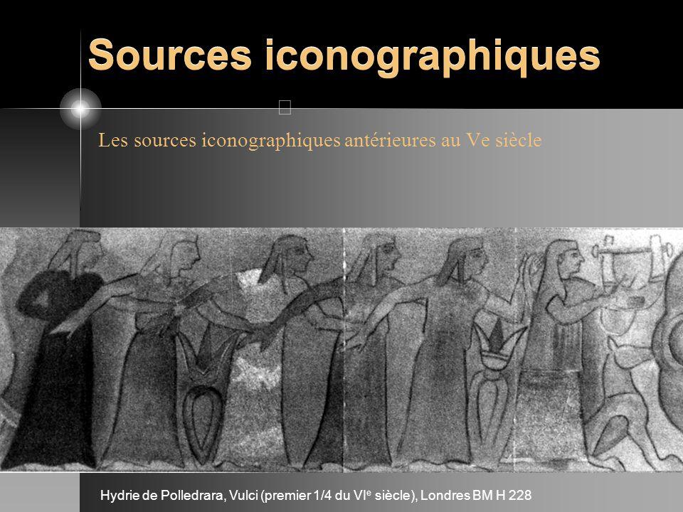 Sources iconographiques Les sources iconographiques antérieures au Ve siècle Hydrie de Polledrara, Vulci (premier 1/4 du VI e siècle), Londres BM H 22