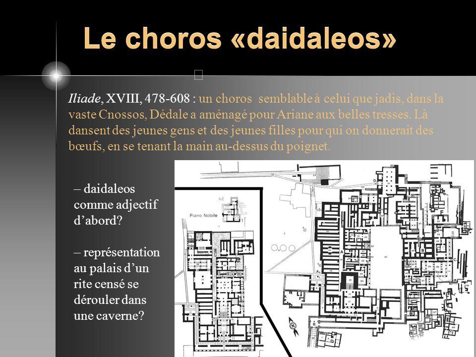 Le choros «daidaleos» Iliade, XVIII, 478-608 : un choros semblable à celui que jadis, dans la vaste Cnossos, Dédale a aménagé pour Ariane aux belles t