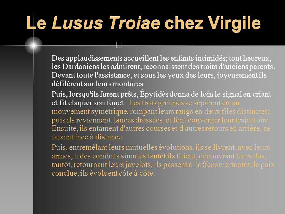 Le Lusus Troiae chez Virgile Des applaudissements accueillent les enfants intimidés; tout heureux, les Dardaniens les admirent, reconnaissent des trai