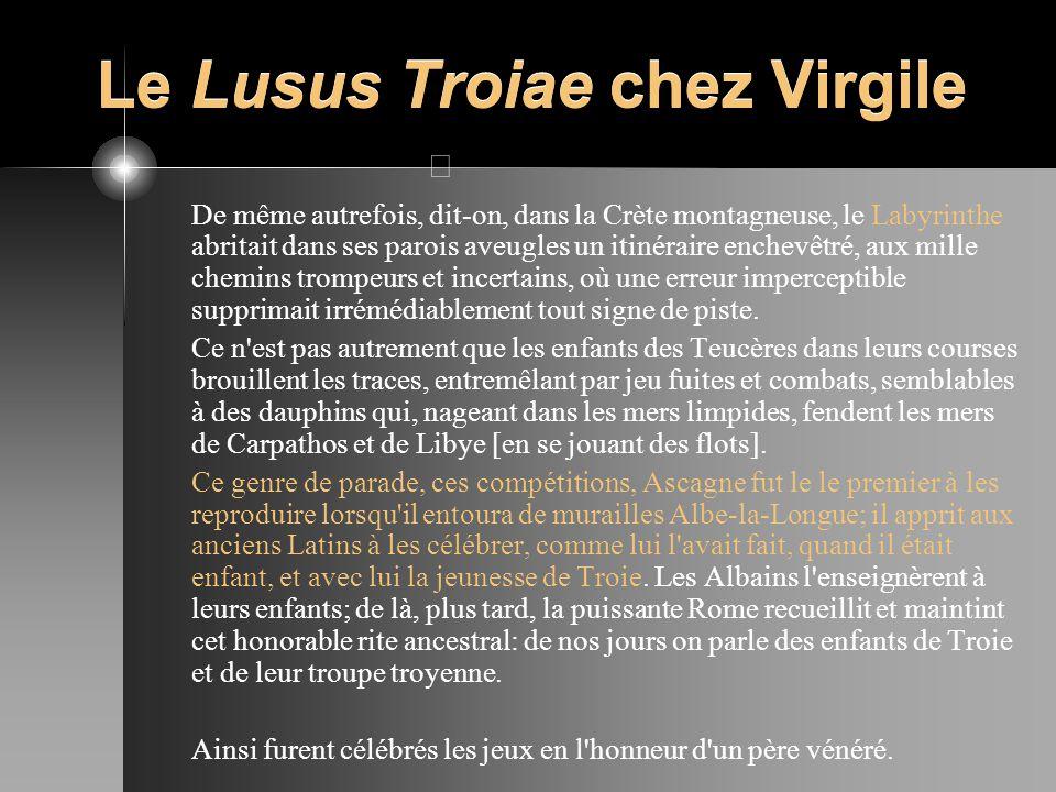 Le Lusus Troiae chez Virgile De même autrefois, dit-on, dans la Crète montagneuse, le Labyrinthe abritait dans ses parois aveugles un itinéraire enche