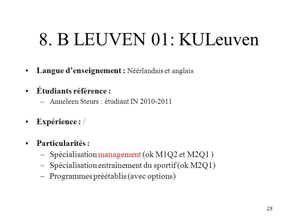 8. B LEUVEN 01: KULeuven Langue denseignement : Néérlandais et anglais Étudiants référence : –Anneleen Steurs : étudiant IN 2010-2011 Expérience : / P