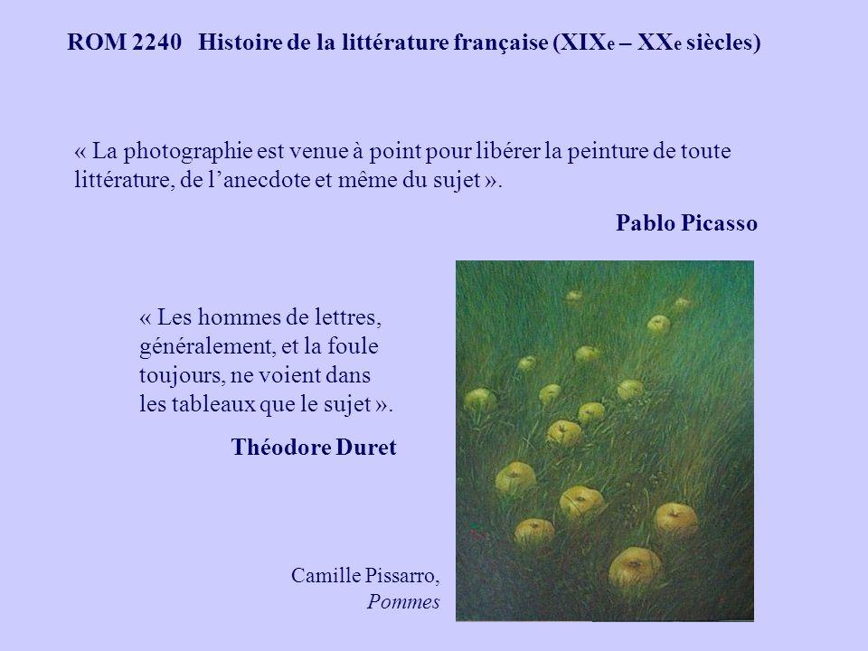 ROM 2240 Histoire de la littérature française (XIX e – XX e siècles) « La photographie est venue à point pour libérer la peinture de toute littérature, de lanecdote et même du sujet ».