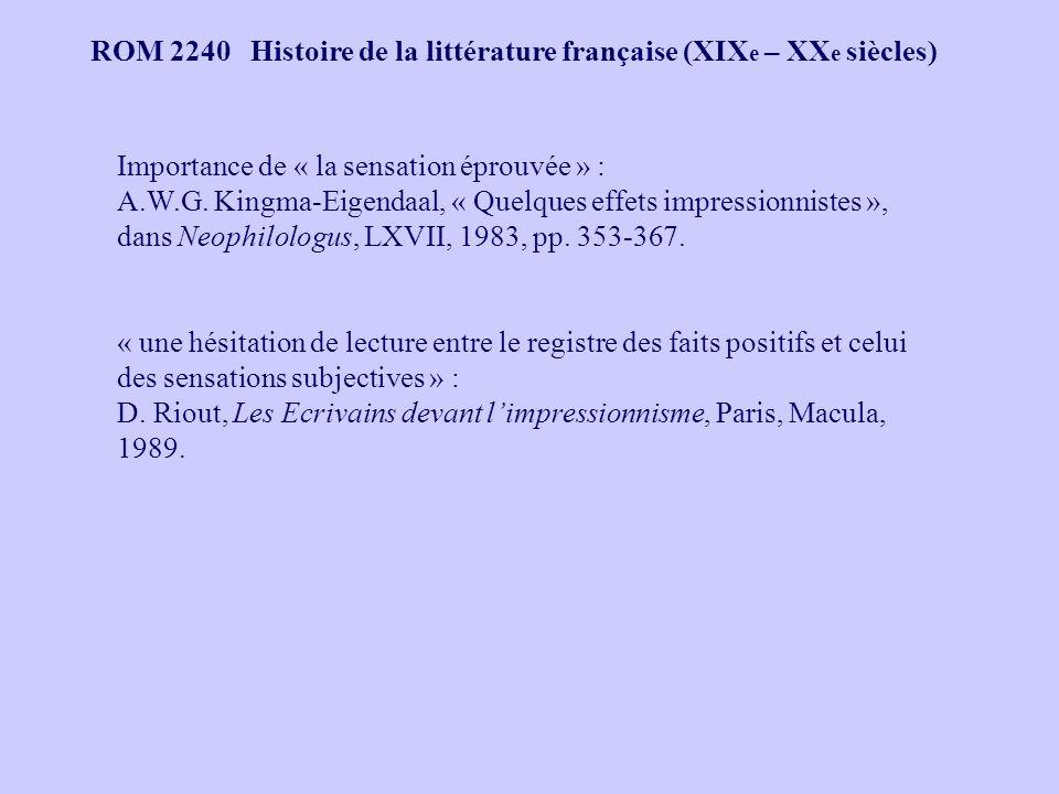 ROM 2240 Histoire de la littérature française (XIX e – XX e siècles) Importance de « la sensation éprouvée » : A.W.G.