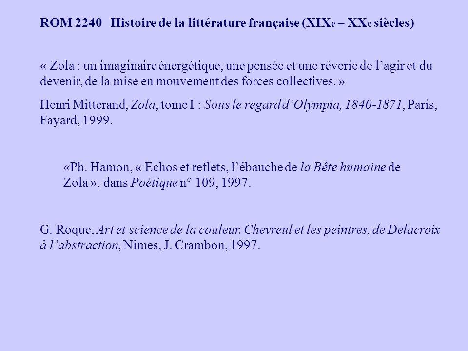 ROM 2240 Histoire de la littérature française (XIX e – XX e siècles) « Zola : un imaginaire énergétique, une pensée et une rêverie de lagir et du devenir, de la mise en mouvement des forces collectives.