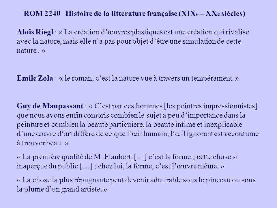 ROM 2240 Histoire de la littérature française (XIX e – XX e siècles) Aloïs Riegl : « La création dœuvres plastiques est une création qui rivalise avec la nature, mais elle na pas pour objet dêtre une simulation de cette nature.