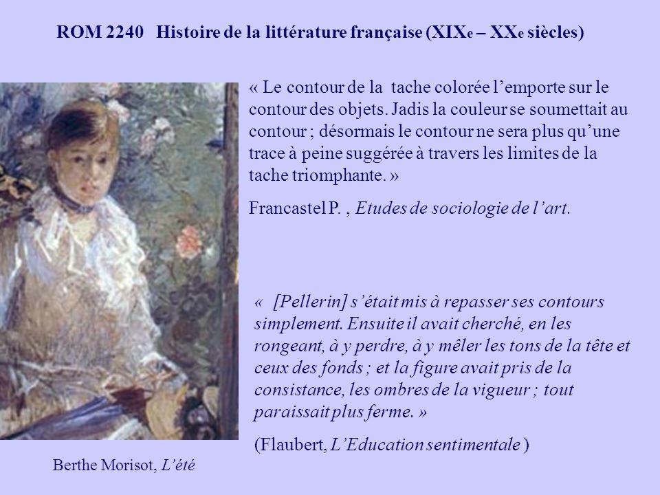 ROM 2240 Histoire de la littérature française (XIX e – XX e siècles) « Il lui semblait que trois seules choses étaient vraiment belles dans la création : la lumière, lespace et leau.