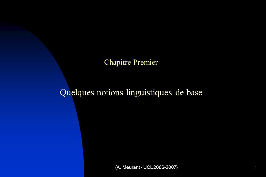 (A. Meurant - UCL 2006-2007)1 Chapitre Premier Quelques notions linguistiques de base