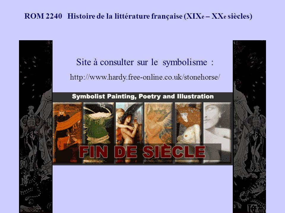 ROM 2240 Histoire de la littérature française (XIX e – XX e siècles) Site à consulter sur le symbolisme : http://www.hardy.free-online.co.uk/stonehors