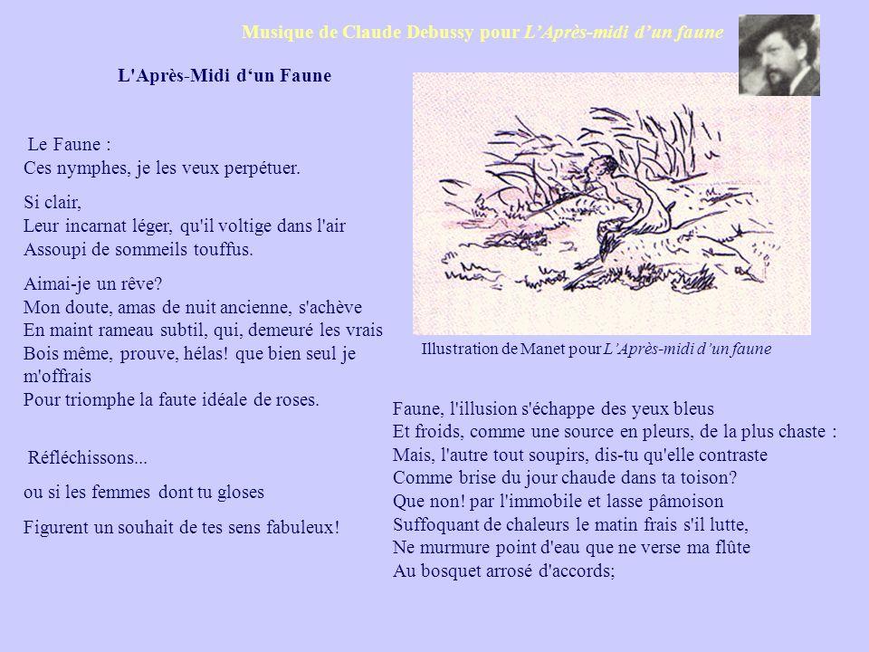 Musique de Claude Debussy pour LAprès-midi dun faune Illustration de Manet pour LAprès-midi dun faune L'Après-Midi dun Faune Le Faune : Ces nymphes, j