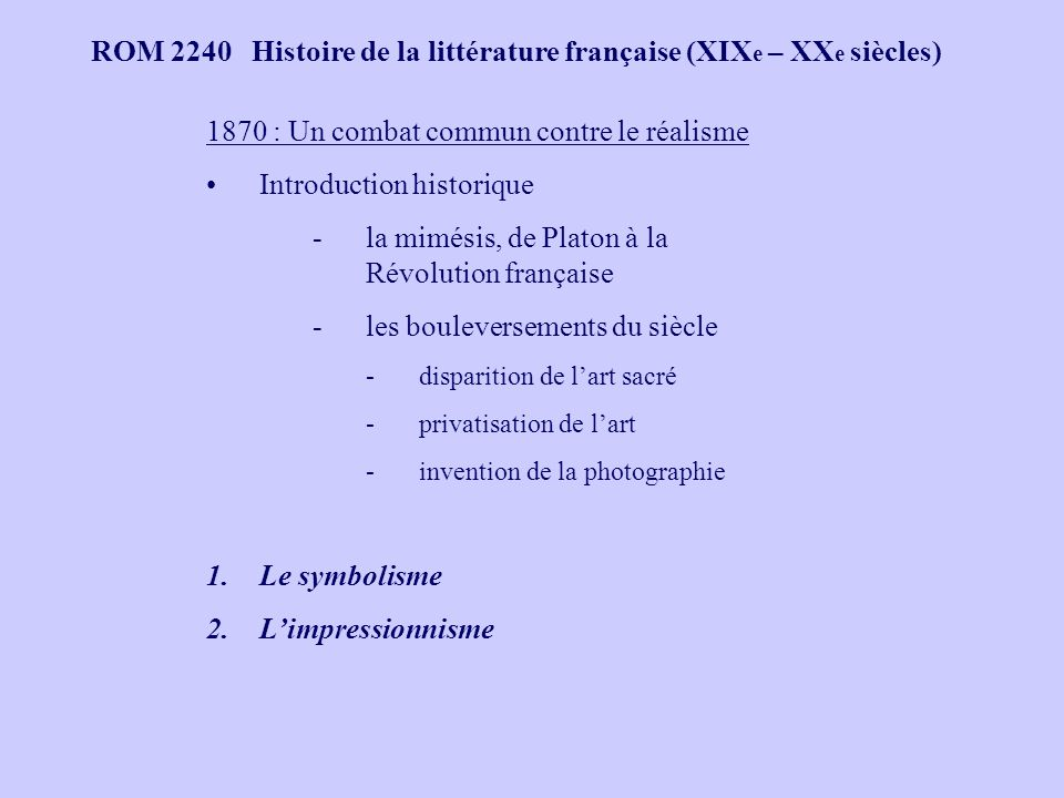 ROM 2240 Histoire de la littérature française (XIX e – XX e siècles) 1870 : Un combat commun contre le réalisme Introduction historique -la mimésis, d