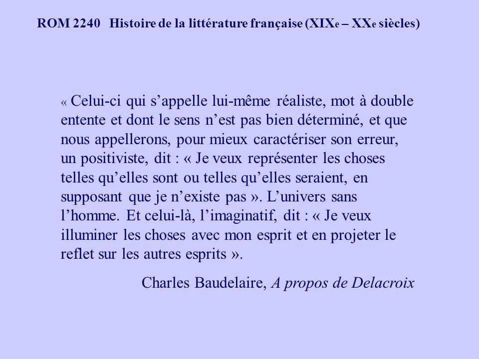 ROM 2240 Histoire de la littérature française (XIX e – XX e siècles) « Celui-ci qui sappelle lui-même réaliste, mot à double entente et dont le sens n
