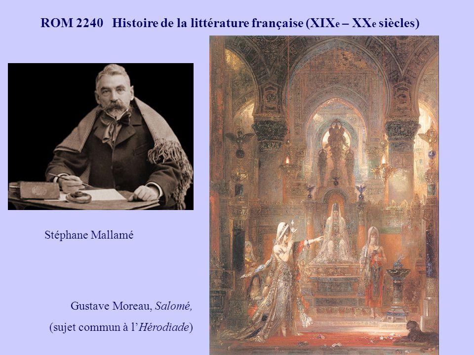 ROM 2240 Histoire de la littérature française (XIX e – XX e siècles) Stéphane Mallamé Gustave Moreau, Salomé, (sujet commun à lHérodiade)