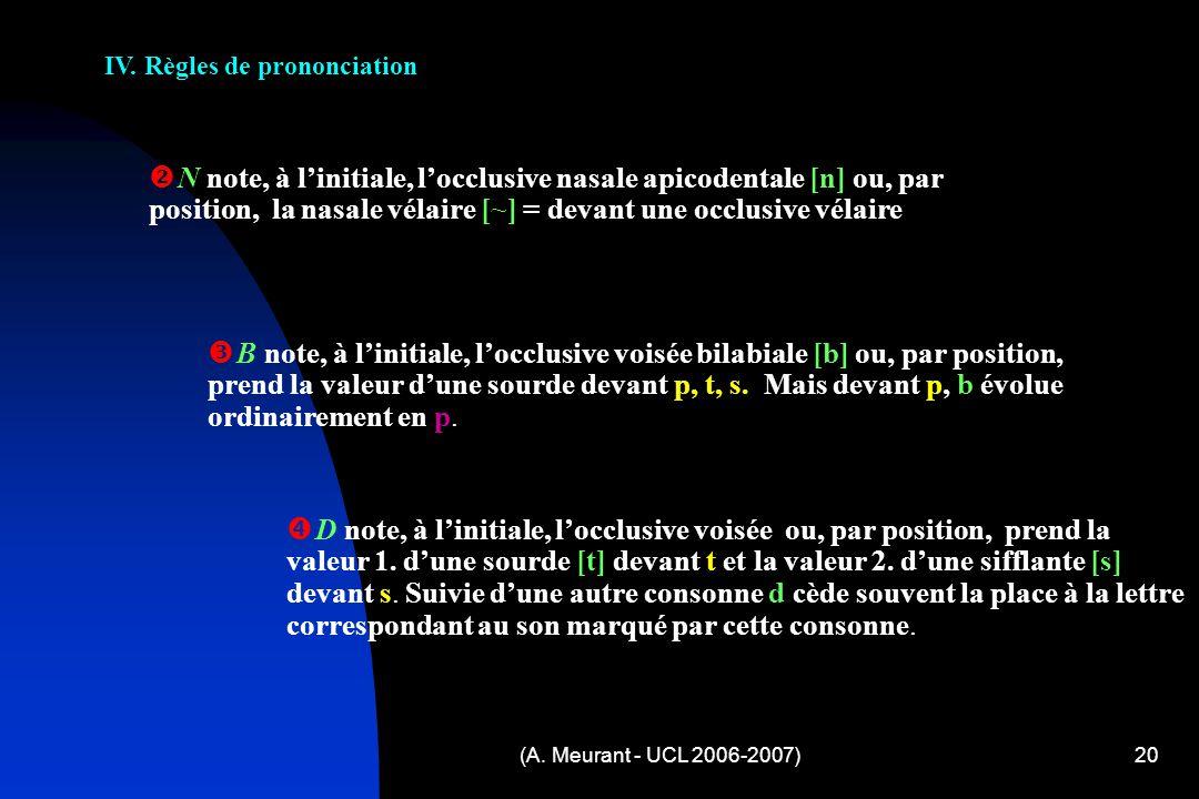 (A. Meurant - UCL 2006-2007)20 IV. Règles de prononciation N note, à linitiale, locclusive nasale apicodentale [n] ou, par position, la nasale vélaire