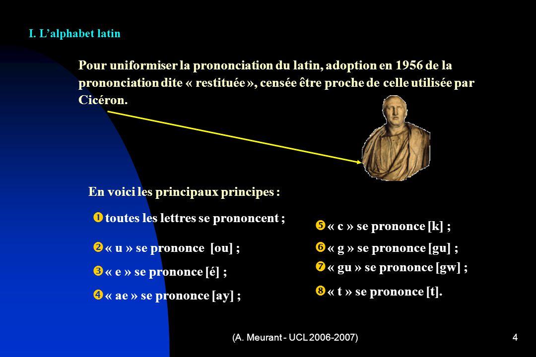 (A. Meurant - UCL 2006-2007)4 Pour uniformiser la prononciation du latin, adoption en 1956 de la prononciation dite « restituée », censée être proche
