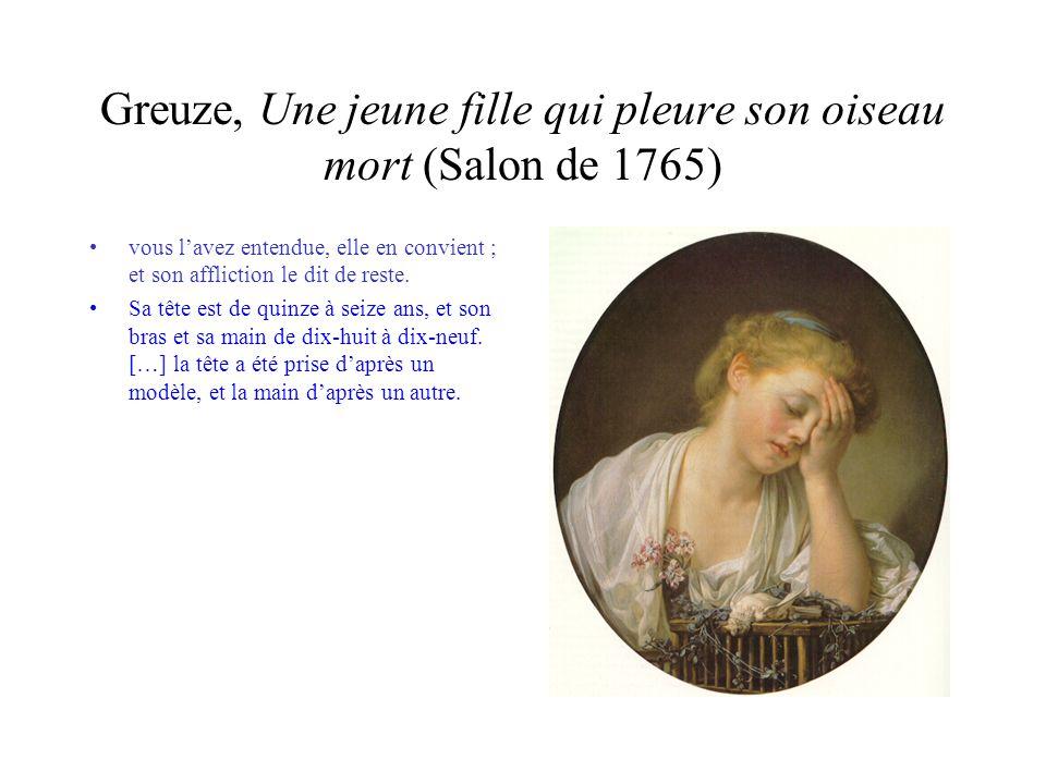 Greuze, Une jeune fille qui pleure son oiseau mort (Salon de 1765) vous lavez entendue, elle en convient ; et son affliction le dit de reste. Sa tête