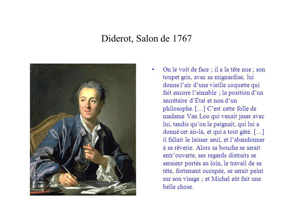 Diderot, Salon de 1767 On le voit de face ; il a la tête nue ; son toupet gris, avec sa mignardise, lui donne lair dune vieille coquette qui fait enco