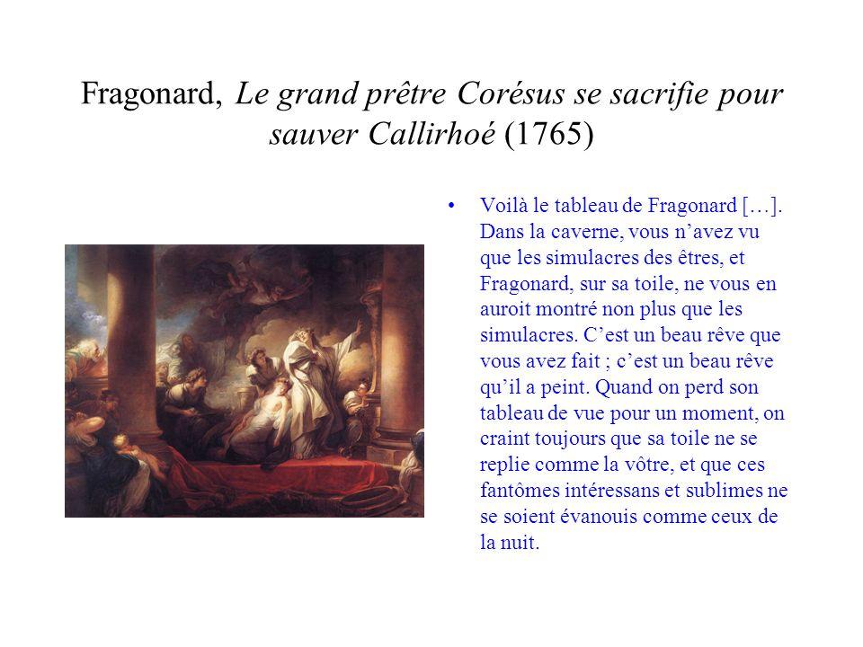 Fragonard, Le grand prêtre Corésus se sacrifie pour sauver Callirhoé (1765) Voilà le tableau de Fragonard […]. Dans la caverne, vous navez vu que les