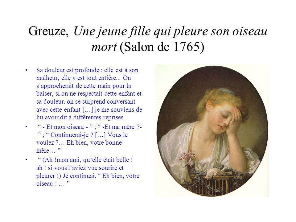 Greuze, Une jeune fille qui pleure son oiseau mort (Salon de 1765) parlez-moi vrai ; est-ce la mort de cet oiseau qui vous retire si fortement et si tristement en vous-même .