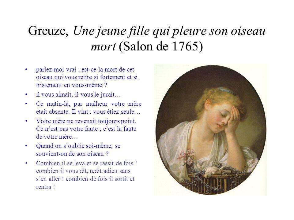 Greuze, Une jeune fille qui pleure son oiseau mort (Salon de 1765) parlez-moi vrai ; est-ce la mort de cet oiseau qui vous retire si fortement et si t