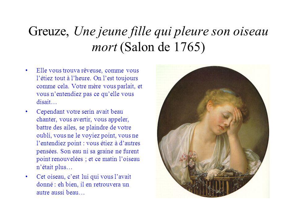 Greuze, Une jeune fille qui pleure son oiseau mort (Salon de 1765) Elle vous trouva rêveuse, comme vous létiez tout à lheure. On lest toujours comme c