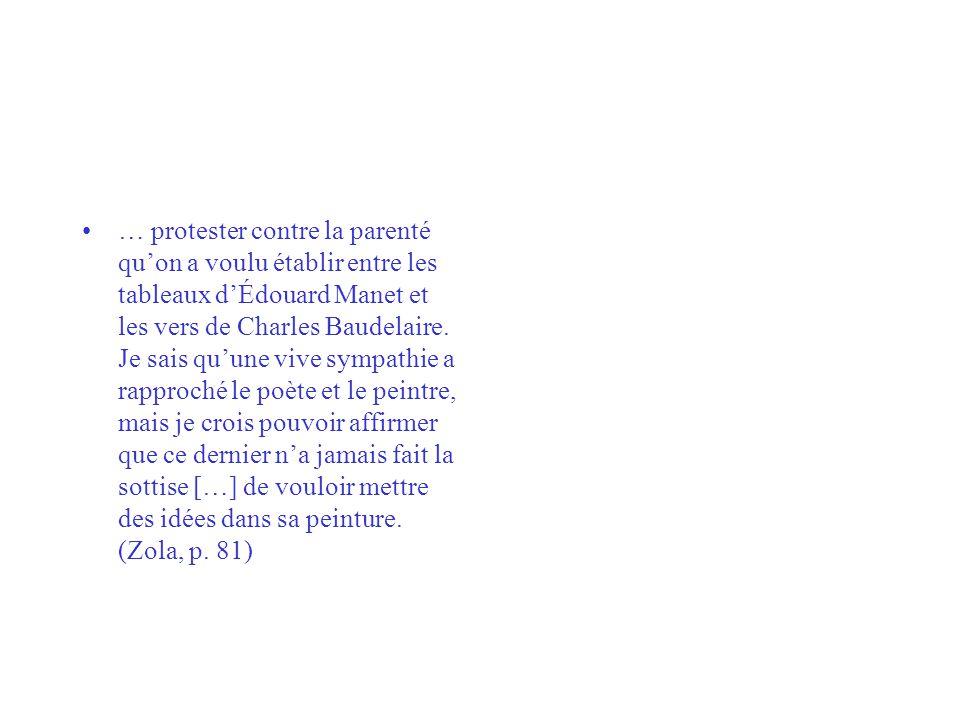 … protester contre la parenté quon a voulu établir entre les tableaux dÉdouard Manet et les vers de Charles Baudelaire. Je sais quune vive sympathie a