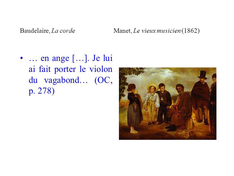 Baudelaire, La cordeManet, Le vieux musicien (1862) … en ange […]. Je lui ai fait porter le violon du vagabond… (OC, p. 278)