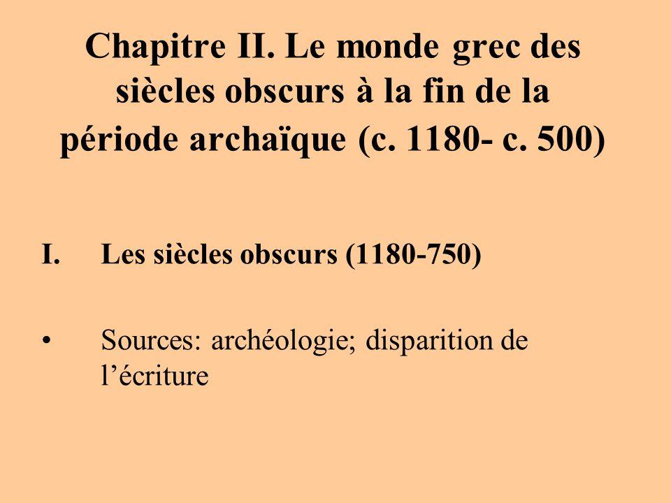 Chapitre II. Le monde grec des siècles obscurs à la fin de la période archaïque (c. 1180- c. 500) I.Les siècles obscurs (1180-750) Sources: archéologi