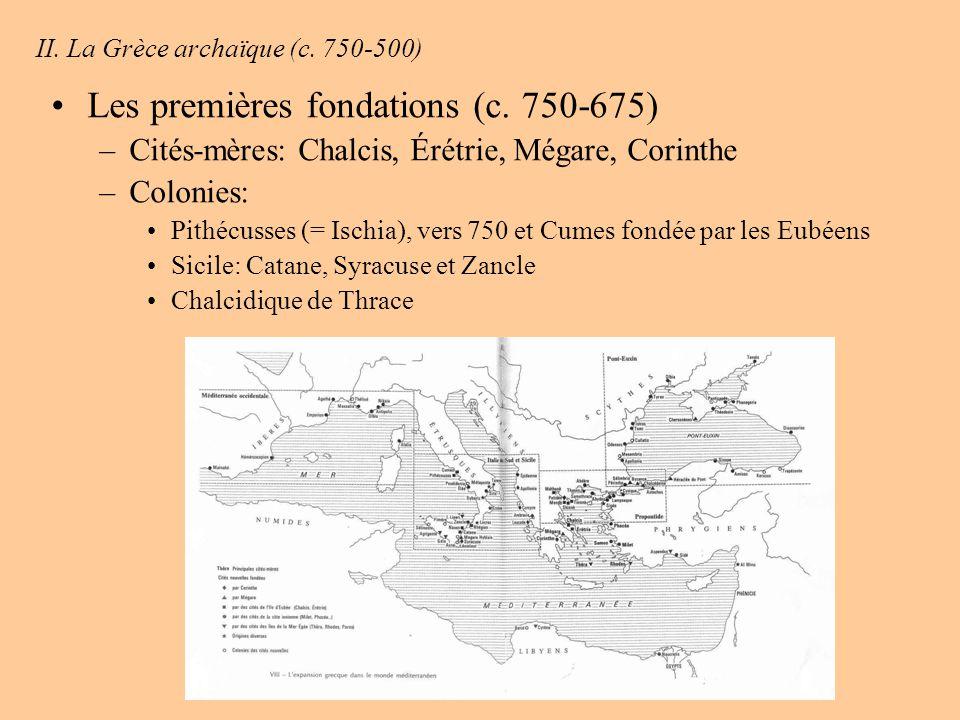 II. La Grèce archaïque (c. 750-500) Les premières fondations (c. 750-675) –Cités-mères: Chalcis, Érétrie, Mégare, Corinthe –Colonies: Pithécusses (= I