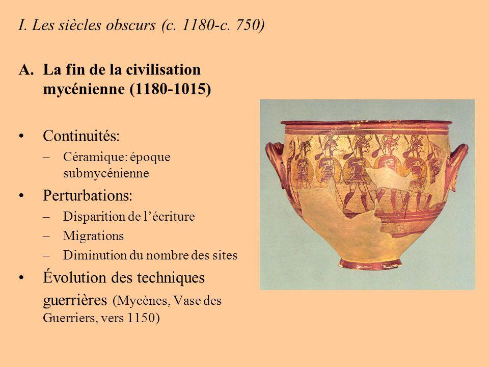 I. Les siècles obscurs (c. 1180-c. 750) A.La fin de la civilisation mycénienne (1180-1015) Continuités: –Céramique: époque submycénienne Perturbations