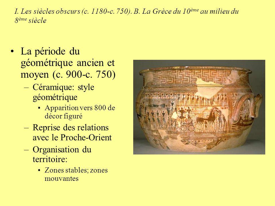 I. Les siècles obscurs (c. 1180-c. 750). B. La Grèce du 10 ème au milieu du 8 ème siècle La période du géométrique ancien et moyen (c. 900-c. 750) –Cé