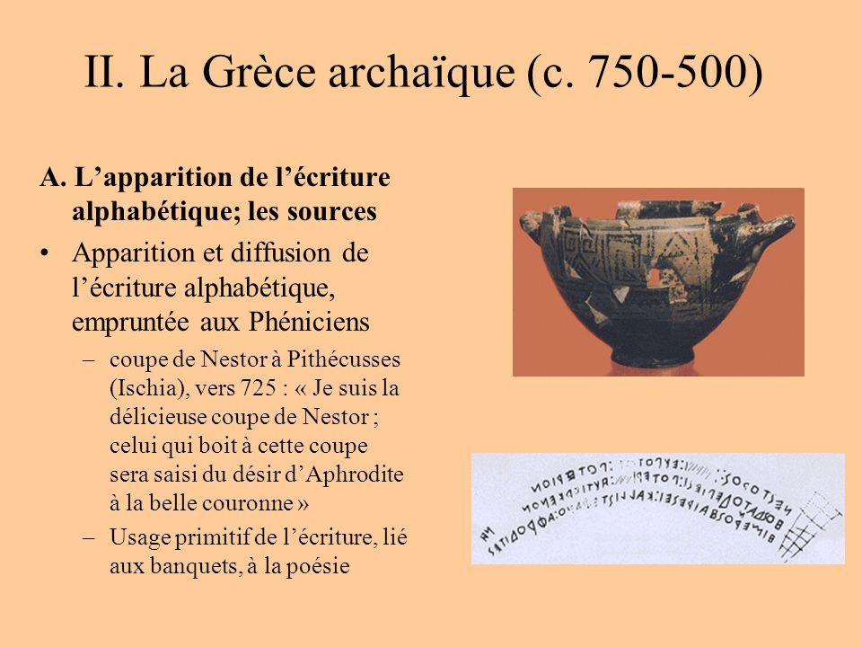 II. La Grèce archaïque (c. 750-500) A. Lapparition de lécriture alphabétique; les sources Apparition et diffusion de lécriture alphabétique, empruntée