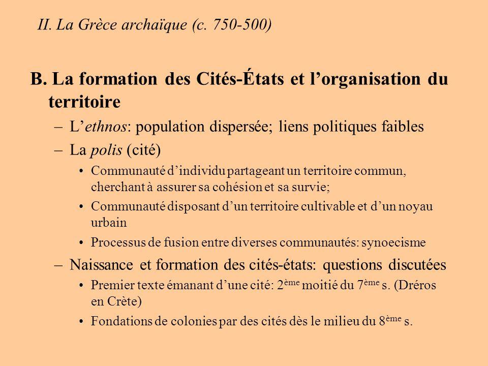 II. La Grèce archaïque (c. 750-500) B. La formation des Cités-États et lorganisation du territoire –Lethnos: population dispersée; liens politiques fa