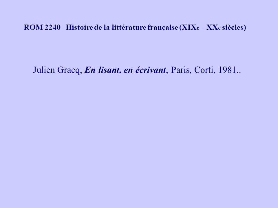 ROM 2240 Histoire de la littérature française (XIX e – XX e siècles) Julien Gracq, En lisant, en écrivant, Paris, Corti, 1981..