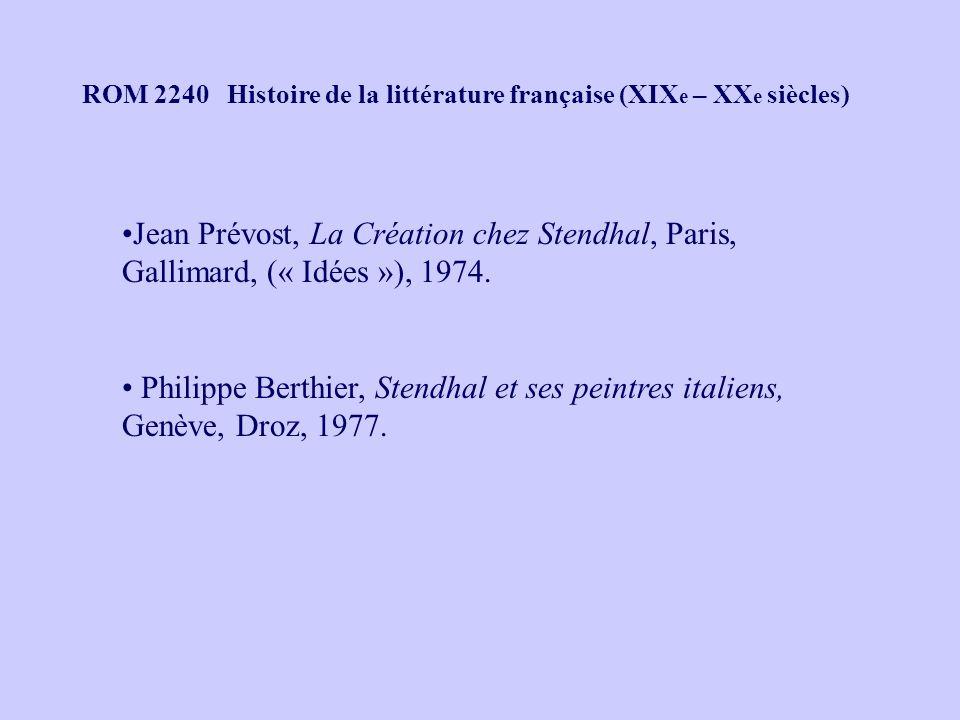 ROM 2240 Histoire de la littérature française (XIX e – XX e siècles) Jean Prévost, La Création chez Stendhal, Paris, Gallimard, (« Idées »), 1974.