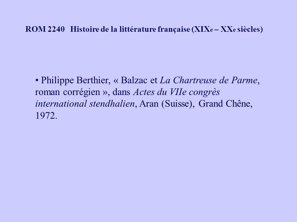 ROM 2240 Histoire de la littérature française (XIX e – XX e siècles) Philippe Berthier, « Balzac et La Chartreuse de Parme, roman corrégien », dans Actes du VIIe congrès international stendhalien, Aran (Suisse), Grand Chêne, 1972.
