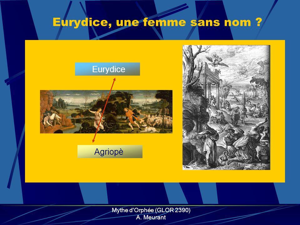Mythe d Orphée (GLOR 2390) A. Meurant Eurydice, une femme sans nom ? Agriopè Eurydice