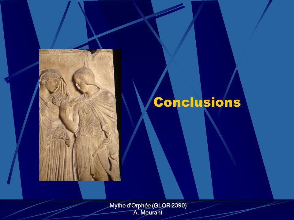 Mythe d Orphée (GLOR 2390) A. Meurant Conclusions