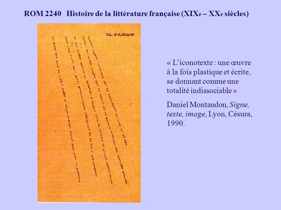 ROM 2240 Histoire de la littérature française (XIX e – XX e siècles) « Liconotexte : une œuvre à la fois plastique et écrite, se donnant comme une totalité indissociable » Daniel Montandon, Signe, texte, image, Lyon, Césura, 1990.