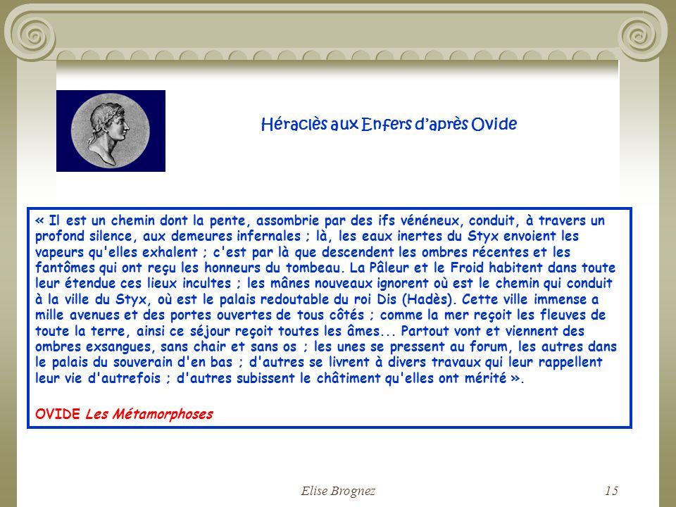 Elise Brognez14 Héraclès aux Enfers! Le dernier et le plus difficile des travaux d'Héraclès fut dextraire des Enfers le chien Cerbère qui possédait tr