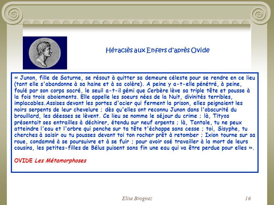 Elise Brognez15 Héraclès aux Enfers daprès Ovide « Il est un chemin dont la pente, assombrie par des ifs vénéneux, conduit, à travers un profond silen