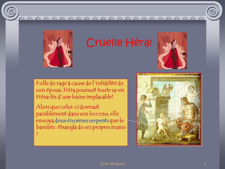 Elise Brognez2 Qui es-tu Héraclès ? Des parents originaux! Héraclès est le fils de Zeus et Alcmène, femme dAmphitryon. Zeus avait pris lapparence de c