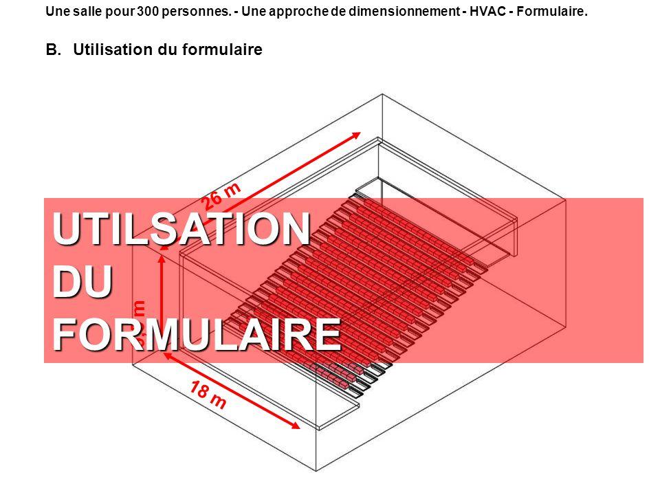 45 26 m 9,5 m 18 m UTILSATION DU FORMULAIRE Une salle pour 300 personnes. - Une approche de dimensionnement - HVAC - Formulaire. B.Utilisation du form