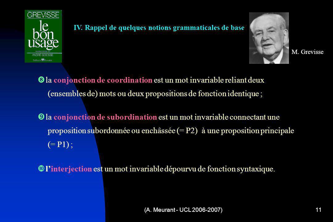 (A. Meurant - UCL 2006-2007)11 IV. Rappel de quelques notions grammaticales de base M. Grevisse l a conjonction de subordination est un mot invariable